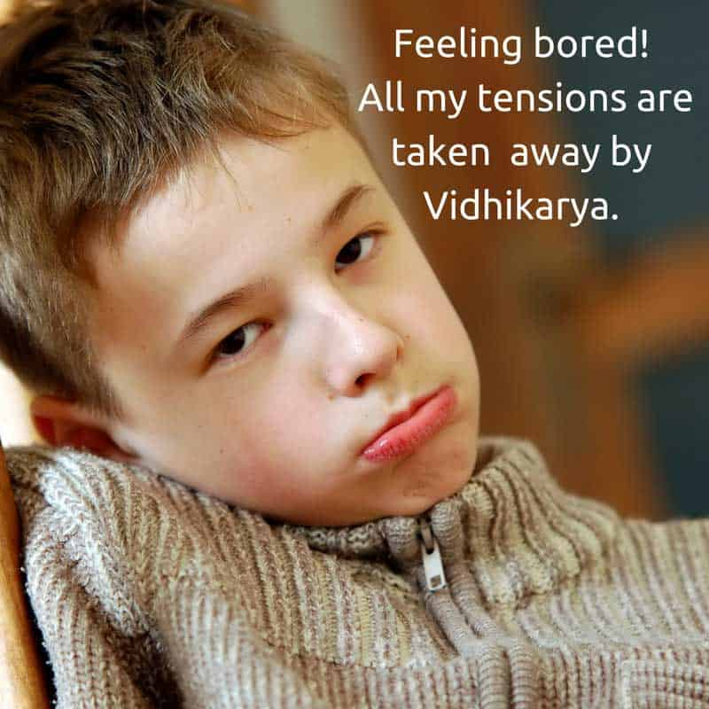 Feeling Bored all my tensions are taken by vidhikarya